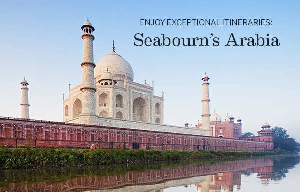 Experience Seabourn's Arabia & Asia in ultra-luxury